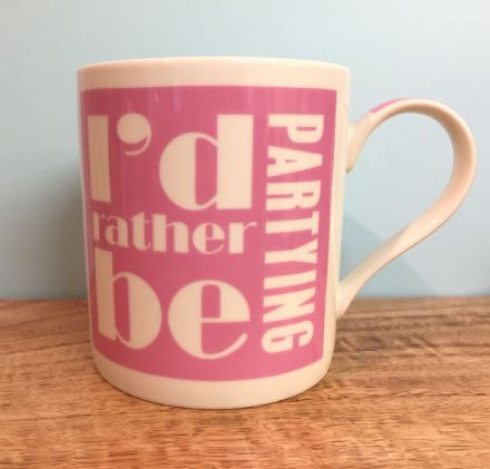 I'd Rather Be Partying - Girls Ladies Fine China  Pink & White Mug